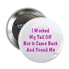 """I Worked My Tail Off 2.25"""" Button"""