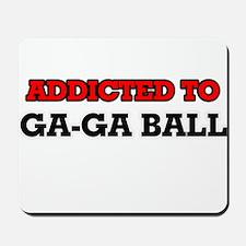 Addicted to Ga-Ga Ball Mousepad