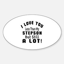 I Love You Less Than My Stepson Sticker (Oval)