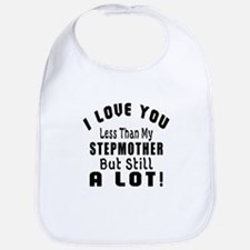 I Love You Less Than My Stepmother Bib