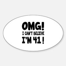Omg I Can't Believe I Am 41 Sticker (Oval)