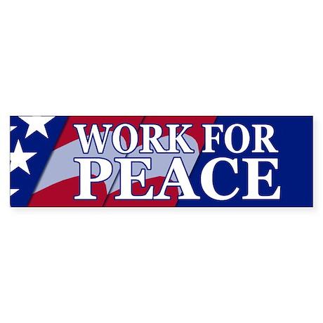 WORK FOR PEACE Bumper Sticker