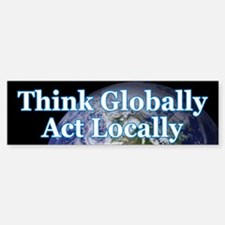 THINK GLOBALLY ACT LOCALLY Bumper Bumper Bumper Sticker