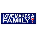 LOVE MAKES A FAMILY Bumper Sticker