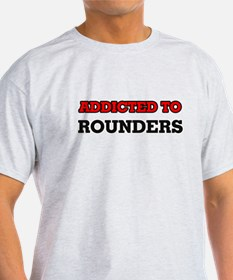 Addicted to Rounders T-Shirt