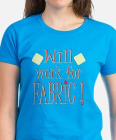 Will Work For Fabric Tee