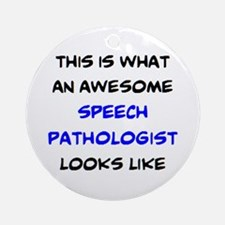 awesome speech pathologist Round Ornament