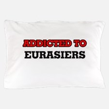 Addicted to Eurasiers Pillow Case