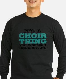 It's a Choir Thing Long Sleeve T-Shirt