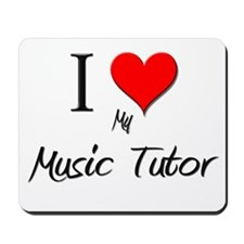 I Love My Music Tutor Mousepad