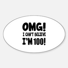 Omg I Can't Believe I Am 100 Sticker (Oval)
