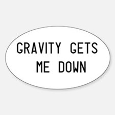 Gravity Gets Me Down Oval Decal