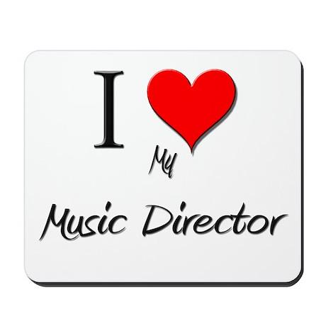 I Love My Music Director Mousepad