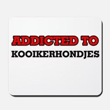 Addicted to Kooikerhondjes Mousepad