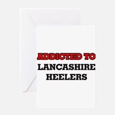Addicted to Lancashire Heelers Greeting Cards
