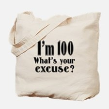 I'm 100 What is your excuse? Tote Bag