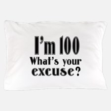 I'm 100 What is your excuse? Pillow Case