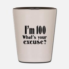I'm 100 What is your excuse? Shot Glass