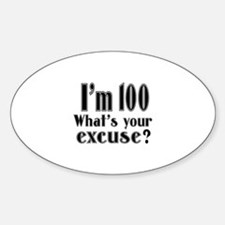 I'm 100 What is your excuse? Decal