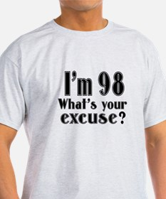 I'm 98 What is your excuse? T-Shirt