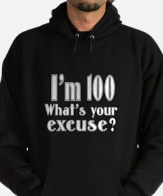 I'm 100 What is your excuse? Hoodie (dark)