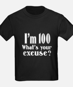 I'm 100 What is your excuse? T