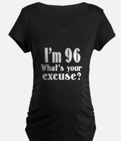 I'm 96 What is your excuse? T-Shirt