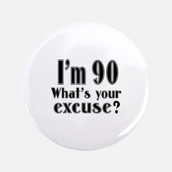 I'm 90 What is your excuse? Button