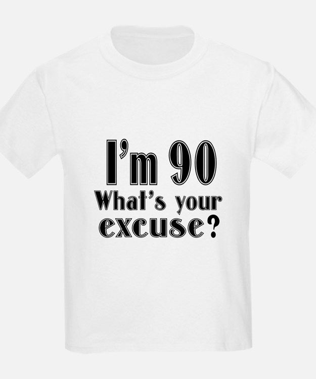 I'm 90 What is your excuse? T-Shirt