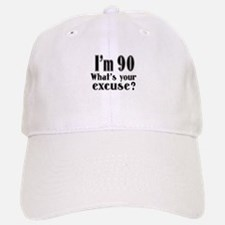 I'm 90 What is your excuse? Baseball Baseball Cap