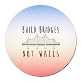 Build bridges not walls Round Car Magnets