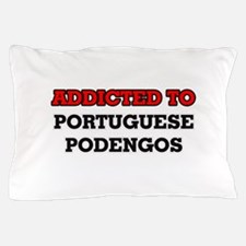 Addicted to Portuguese Podengos Pillow Case