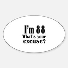 I'm 88 What is your excuse? Decal