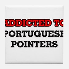 Addicted to Portuguese Pointers Tile Coaster