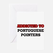Addicted to Portuguese Pointers Greeting Cards