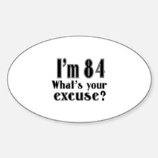 I'm 84 What is your excuse? Decal