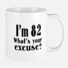 I'm 82 What is your excuse? Mug