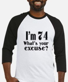 I'm 74 What is your excuse? Baseball Jersey