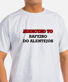 Addicted to Rafeiro Do Alentejos T-Shirt
