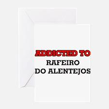 Addicted to Rafeiro Do Alentejos Greeting Cards