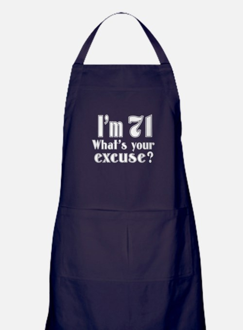 I'm 71 What is your excuse? Apron (dark)