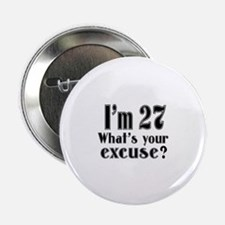 "I'm 27 What is your excuse? 2.25"" Button (10 pack)"