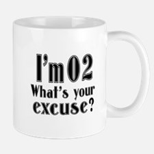 I'm 02 What is your excuse? Mug