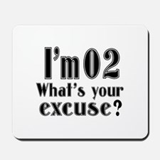 I'm 02 What is your excuse? Mousepad