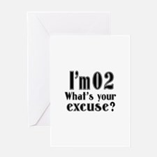 I'm 02 What is your excuse? Greeting Card