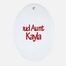 Proud Aunt of Kayla Oval Ornament