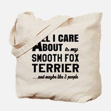 All I care about is my Smooth Fox Terrier Tote Bag