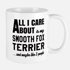 All I care about is my Smooth Fox Terri Mug
