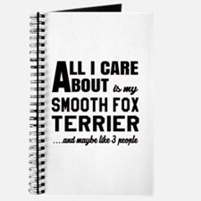 All I care about is my Smooth Fox Terrier Journal