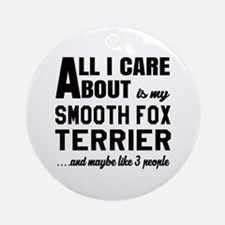 All I care about is my Smooth Fox T Round Ornament